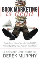 Book Marketing is Dead: Book Promotion Secrets You MUST Know BEFORE You Publish
